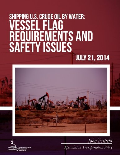 Download Shipping U.S. Crude Oil by Water: Vessel Flag Requirements and Safety Issues ebook