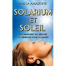 SOLARIUM ET SOLEIL - RAYONNEMENT UV: RISQUES OU BÉNÉFICES POUR LA SANTÉ? (French Edition)