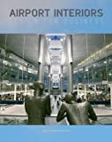 Airport Interiors : Design for Business, Thomas-Emberson, Steve, 0470034750