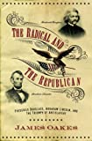 The Radical and the Republican, James Oakes, 0393061949