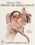 Harrison Fisher: Defining the American Beauty (Schiffer Book for Designers & Collectors)