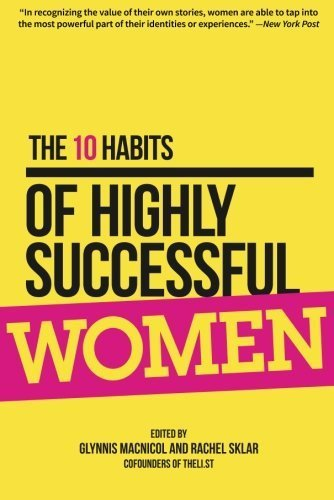 The 10 Habits of Highly Successful Women by MacNicol, Glynnis, Sklar, Rachel (2014) Paperback