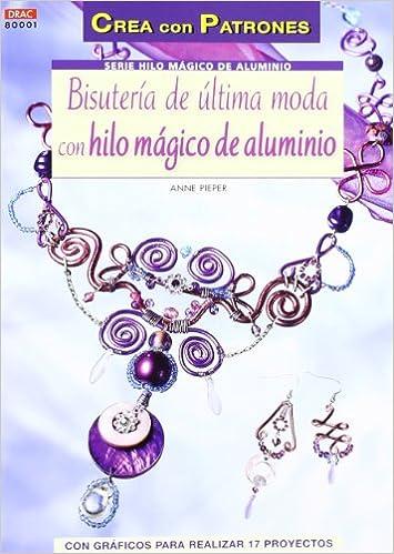 ad73faf486b2 BISUTERÍA DE ÚLTIMA MODA CON HILO MÁGICO DE ALUMINIO Cp-S. Hilo Magico  Aluminio  Amazon.es  Anne Pieper  Libros