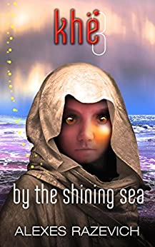 By the Shining Sea: Khe 3 (The Ahsenthe Cycle) by [Razevich, Alexes]