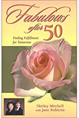 Fabulous After 50: Finding Fulfillment for Tomorrow Paperback