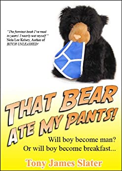 That Bear Ate My Pants! Adventures of a real Idiot Abroad by [Slater, Tony James]