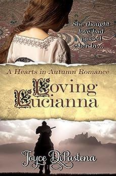 Loving Lucianna: A Hearts in Autumn Romance by [DiPastena, Joyce]