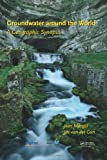 Groundwater Around the World : A Geographic Synopsis, Margat, Jean and Gun, Jac van der, 1138000345