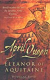 April Queen: Eleanor of Aquitaine by Douglas Boyd front cover