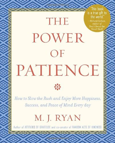 Read Online The Power of Patience: How to Slow the Rush and Enjoy More Happiness, Success, and Peace of Mind Every Day pdf epub