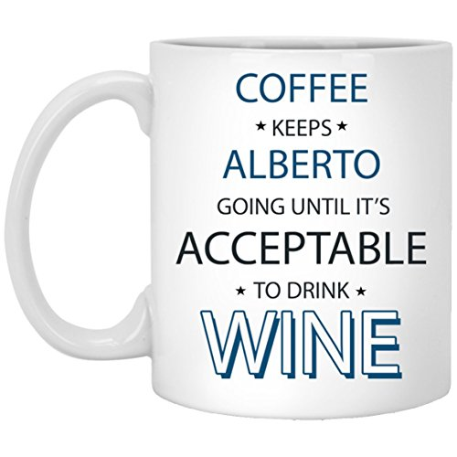 Personalized Coffee Mugs - Coffee Keeps Alberto Going until it's ACCEPTABLE to Drink Wine Tea Cups - Gifts mug for Alberto, Men on Xmas, Birthday or Special Events - White Ceramic 11oz