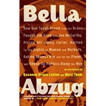 Bella Abzug: How One Tough Broad from the Bronx Fought Jim Crow and Joe McCarthy, Pissed Off Jimmy Carter, Battled for the Rights o by Suzanne Braun Levine (9-Dec-2008) Paperback