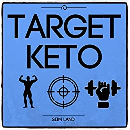 Target Keto: The Targeted Ketogenic Diet for Low Carb Athletes to Burn Fat Fast, Build Lean Muscle Mass and Increase Performance (Simple Keto Book 3) by [Land, Siim]