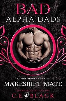 Makeshift Mate: Alpha Singles, Bad Alpha Dads (Meet Your Alpha Book 2) by [Black, C.E.]