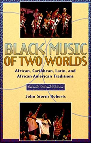 Black Music of Two Worlds: African, Caribbean, Latin, and