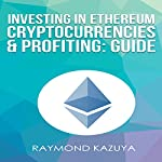 Investing In Ethereum Cryptocurrencies & Profiting Guide (Volume 3) | Raymond Kazuya