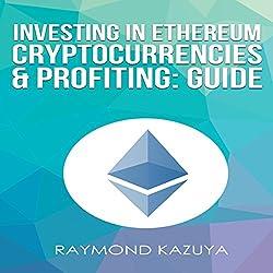 Investing In Ethereum Cryptocurrencies & Profiting Guide (Volume 3)