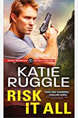 Risk It All (Rocky Mountain Bounty Hunters Book 2) Kindle Edition