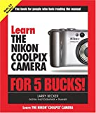 Learn the Nikon Coolpix Camera for 5 Bucks, Stephen Gregory and Larry Becker, 0321287835