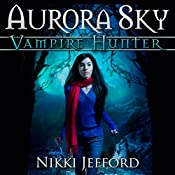 Aurora Sky: Vampire Hunter, Book 1 | Nikki Jefford