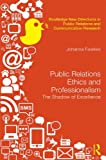 Public Relations Ethics and Professionalism : A Jungian Approach, Fawkes, Johanna, 041563038X