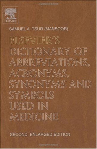 Elsevier's Dictionary of Abbreviations, Acronyms, Synonyms and Symbols used in Medicine: Second, Enlarged EditionIn English with ... of Abbreviations, Acronyms, Synonyms)