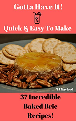 Brie Recipe - Gotta Have It Quick & Easy To Make 37 Incredible Baked Brie Recipes!