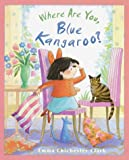 Where Are You, Blue Kangaroo?, Emma Chichester Clark, 0385327978