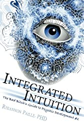 Integrated Intuition (The Bad Bitch's Guide to Psychic Development) (Volume 1)
