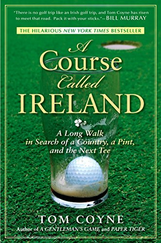 A Course Called Ireland: A Long Walk in Search of a Country, a Pint, and the Next Tee (Best Golf In Scotland)