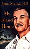 My Island Home, James Norman Hall, 1566474485