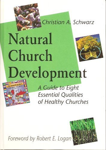 Natural Church Development: A Guide to Eight Essential Qualities of Healthy - Church Natural