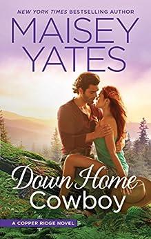 Down Home Cowboy: A Western Romance Novel (Copper Ridge) by [Yates, Maisey]