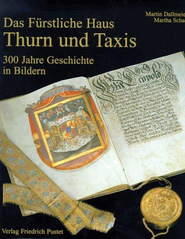 Das Fürstliche Haus Thurn und Taxis: 300 Jahre Geschichte in Bildern