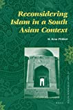 Reconsidering Islam in a South Asian Context, Pirbhai, M. R., 9004177582