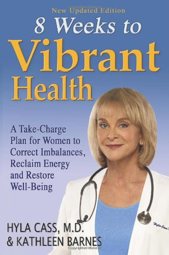Eight Weeks to Vibrant Health: A Take Charge Plan for Women to Correct Imbalances, Reclaim Energy and Restore Well-Being (Best 8 Week Workout Plan)