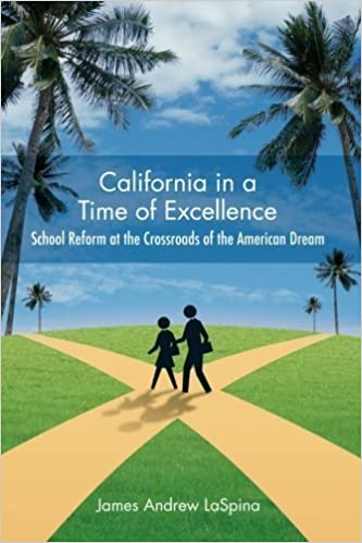 California in a Time of Excellence: School Reform at the Crossroads of the American Dream by James Andrew LaSpina (2009-02-26)
