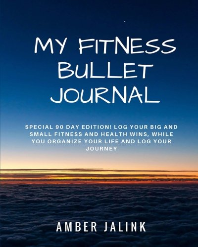 My Fitness Bullet Journal: Special Edition Bullet Journal to Help You Log Your Big AND Small Fitness and Health Wins!