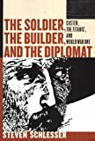 The Soldier, the Builder and the Diplomat, Steven Schlesser, 1885942060