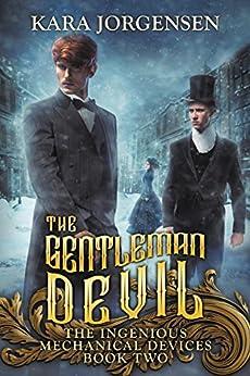 The Gentleman Devil (The Ingenious Mechanical Devices Book 2) by [Jorgensen, Kara]