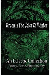 Green Is The Color Of Winter: An Eclectic Collection Paperback