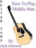 """How To Play """"Middle Man"""" By Jack Johnson - Guitar Tabs"""
