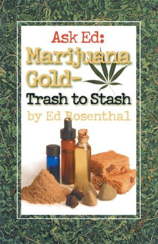 Ask Ed: Marijuana Gold: Trash to -