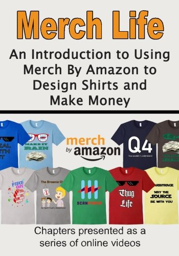 Price comparison product image Merch Life: An Introduction to Using Merch By Amazon to Design Shirts and Make Money