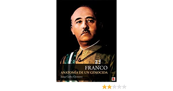 Amazon.com: Franco: Anatomía de un genocida (Spanish Edition) eBook: Josep Carles Clemente: Kindle Store