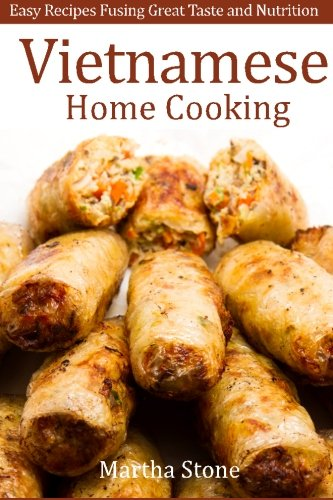 Vietnamese Home Cooking: Easy Recipes Fusing Great Taste and Nutrition