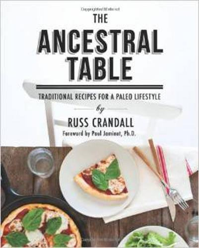 The Ancestral Table: Traditional Recipes for a Paleo Lifestyle by Russ Crandall