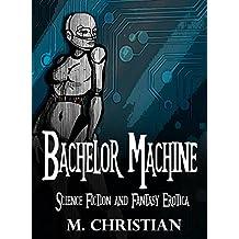 Bachelor Machine: The Award Finalist Author (Science Fiction Erotica Book 1)