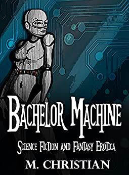 Bachelor Machine: The Award Finalist Author (Science Fiction Erotica Book 1) by [Christian, M.]