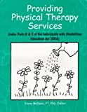 Providing Physical Therapy Services under Parts B and C of the Individuals with Disabilities Act, Irene R., Ed. McEwen, 0970210507